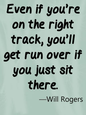 Will rogers, quotes, sayings, right track, wisdom, life