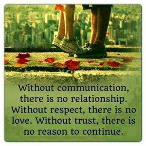 Without communication, there is no relationship. Without respect ...