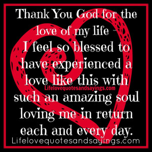 Thank You God for the love of my life – I feel so blessed to have ...