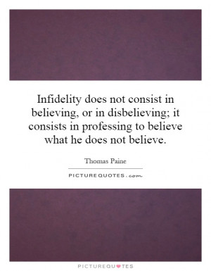 Infidelity does not consist in believing, or in disbelieving; it ...