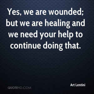 Yes, we are wounded; but we are healing and we need your help to ...