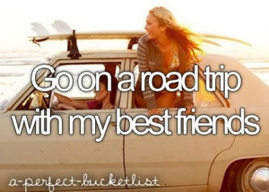 Go on a road trip with best friends
