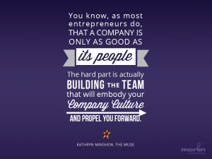 "... your company culture and propel you forward."" ~Kathryn Minshew, The"