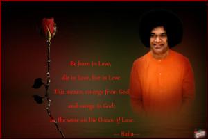 Be born in Love, die in Love, live in Love.