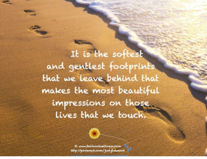 Soft footprints on someone's life makes beautiful impressions!