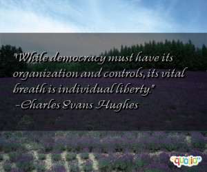 While democracy must have its organization and controls, its vital ...