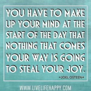 Nothing will steal my joy.