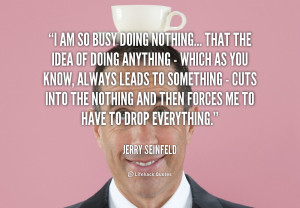quote-Jerry-Seinfeld-i-am-so-busy-doing-nothing-that-125053.png