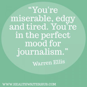 Journalists are a grumpy bunch, aren't we? - writing quotes