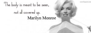 Marilyn Monroe Quote Body Is Meant To Be Seen Facebook Cover Layout