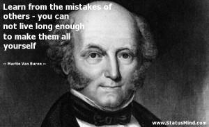 ... to make them all yourself - Martin Van Buren Quotes - StatusMind.com