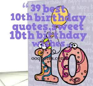 Great 10th birthday quotes,sweet 10th birthday wishes,for both boys ...