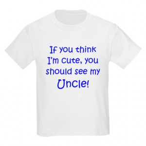 ... Shirts and Tops > If you think I'm cute Uncle ( Kids Light T-Shirt