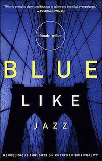 Blue Like Jazz - book review by Tim Challies More