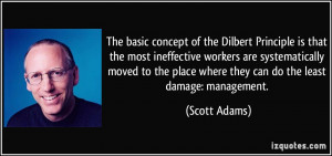 ... place where they can do the least damage: management. - Scott Adams