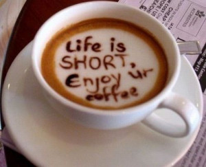 Life Is Short,Enjoy Ur Coffee ~ Inspirational Quote