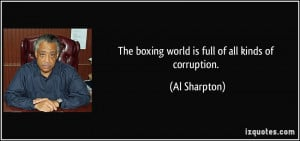 The boxing world is full of all kinds of corruption. - Al Sharpton