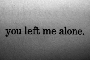 "You Left Me Alone "" ~ Sad Quote"