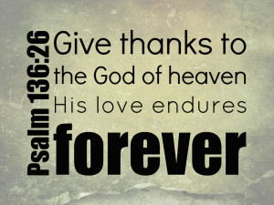 Give Thanks To The God Of Heaven His Love Endures Forever