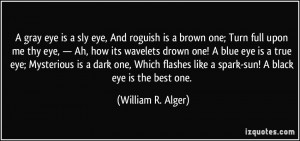 People With Dark Brown Eyes Quotes A gray eye is a sly eye,