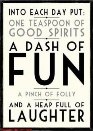 Each Day One Teaspoon Of Good Spirit, A Dash Of Fun Ad A Heap Full Of ...