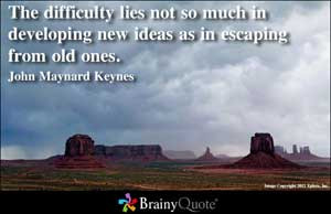The difficulty lies not so much in developing new ideas as in escaping ...