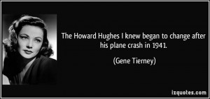 The Howard Hughes I knew began to change after his plane crash in 1941 ...