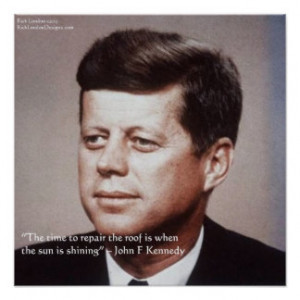 JFK REpair The Roof Famous Quote Poster Posters