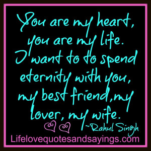 you are my life. I want to to spend eternity with you, my best friend ...