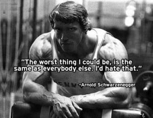 Motivational Quote by Arnold Schwarzenegger . : The Worst Thing I ...