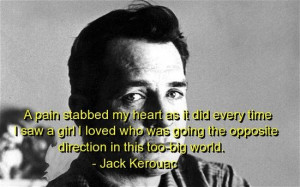 Jack kerouac, quotes, sayings, pain, heart, deep, quote