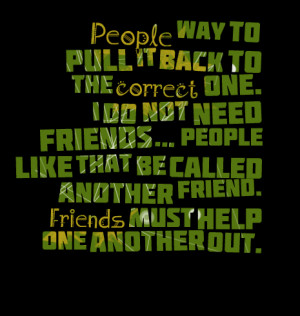 ... not need friends people like that be called another friend friends