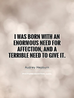 need for affection and a terrible need to give it quote by audrey