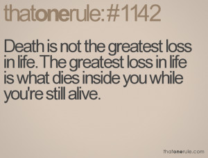 Death is not the greatest loss in life. The greatest loss in life is ...
