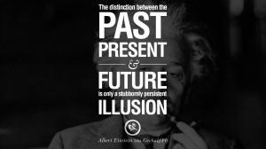 ... future is only a stubbornly persistent illusion. – Albert Einstein