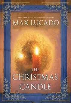 The Christmas Candle by Max Lucado,http://www.amazon.com/dp/1401689949 ...