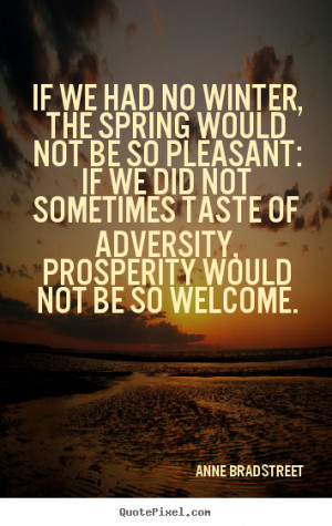 Quotes about inspirational - If we had no winter, the spring would not ...