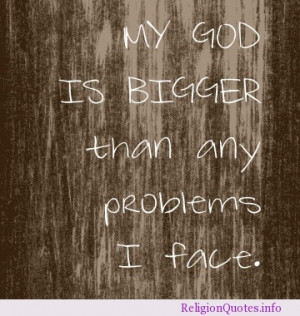 My God is bigger than any problems I face