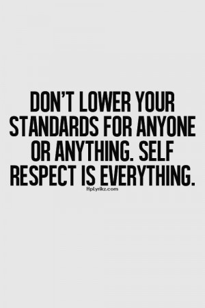 Self respect is everything.