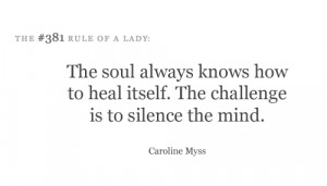 The soul always knows how to heal itself. The challenge is to silence ...