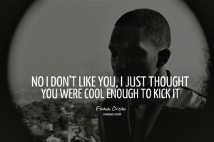 Rapper frank ocean quotes and sayings wisdom about girlfriend