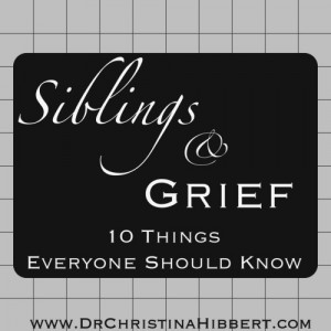 Siblings-Grief-10-Things-Everyone-Should-Know-www.DrChristinaHibbert ...