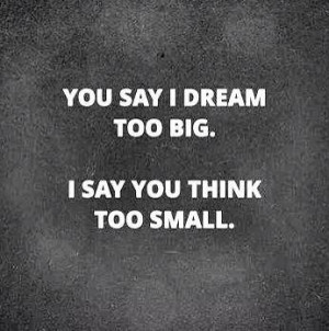 Quote on dreaming big over thinking small