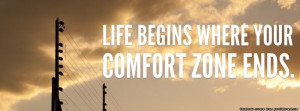 Comfort Zone Ends facebook cover, Life Begins Where Your Comfort Zone ...