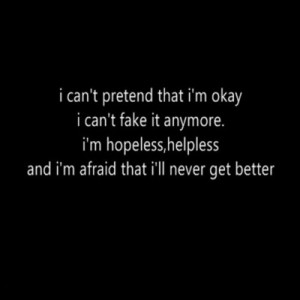 cant pretend that im ok ...