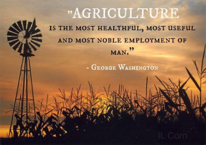 Agriculture is the most healthful, most useful and most noble ...