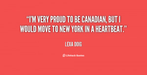 very proud to be Canadian, but I would move to New York in a ...