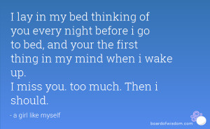lay in my bed thinking of you every night before i go to bed, and ...