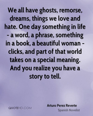 We all have ghosts, remorse, dreams, things we love and hate. One day ...
