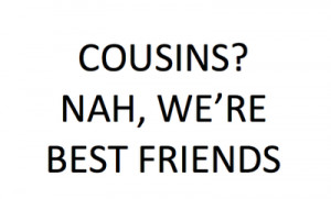Cousins Quotes For Facebook Cousins!